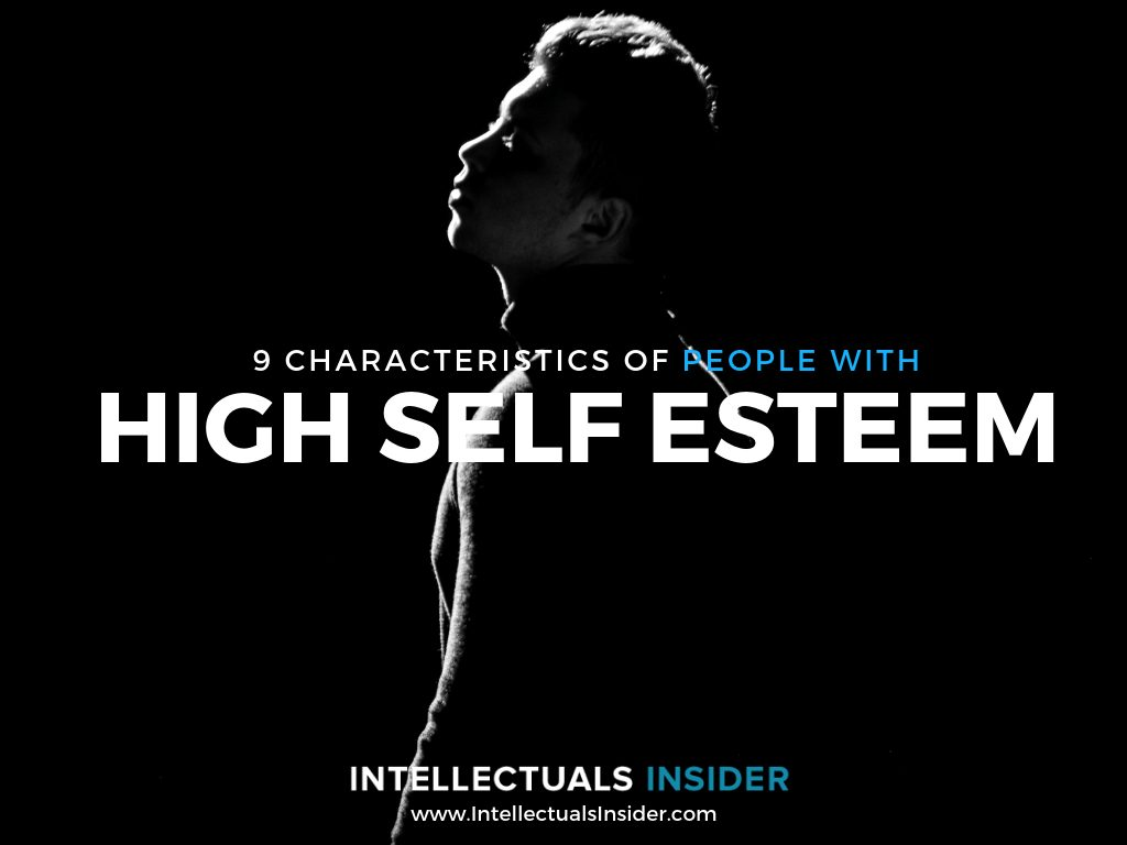 9 IMPRESSIVE CHARACTERISTICS OF PEOPLE WITH HIGH SELF ESTEEM