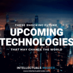 These Shocking Future Upcoming Technologies May Change The World