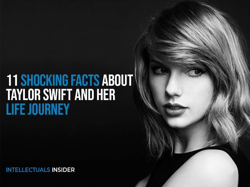 11 Shocking Facts About Taylor Swift and Her Life Journey That May Inspire you