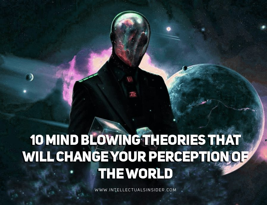 Mind Blowing 10 Theories That Will Change Your Perception of the World