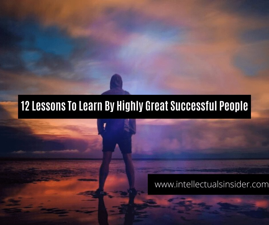 12 Lessons To Learn By Highly Great Successful People