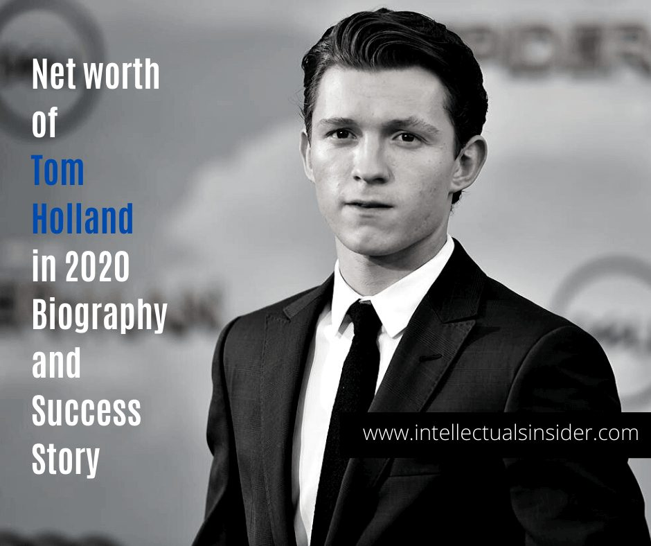 Tom Holland Net worth in 2020, Biography and Success Story