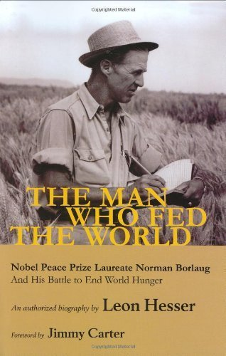 The Man Who Fed the World Nobel Peace Prize Laureate Norman Borlaug and His Battle to End World Hunger