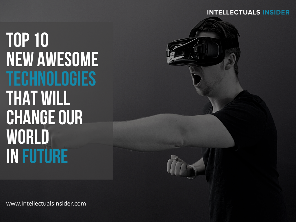 Top 10 New Awesome Technologies That Will CHANGE our World in Future